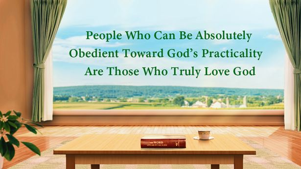 People Who Can Be Absolutely Obedient Toward God's Practicality Are Those Who Truly Love God