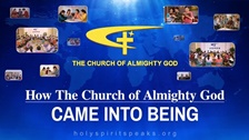How The Church of Almighty God Came Into Being