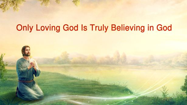 Only Loving God Is Truly Believing in God