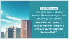 The Lord Jesus said He will come again, so when He does return in the last days, by what means will He appear to people?