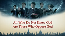 All Who Do Not Know God Are Those Who Oppose God