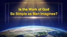 Is the Work of God So Simple as Man Imagines