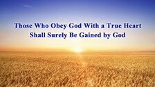 Those Who Obey God With a True Heart Shall Surely Be Gained by God