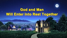 God and Man Will Enter Into Rest Together