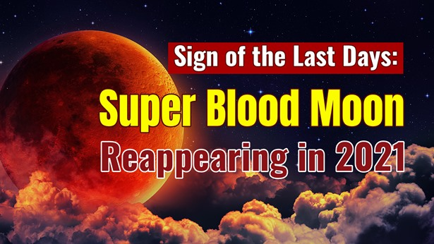 Signs of the End Times: Super Blood Moon in 2021—What Is God's Warning to Us?