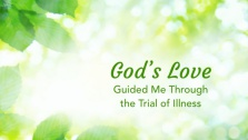 God's Love Guided Me Through the Trial of Illness