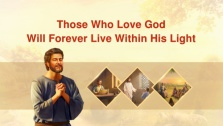 Those Who Love God Will Forever Live Within His Light