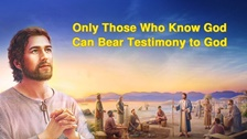 Only Those Who Know God Can Bear Testimony to God