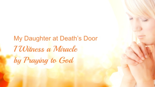 My Daughter at Death's Door: I Witness a Miracle by Praying to God