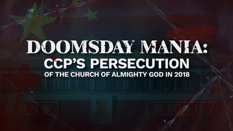 Doomsday Mania CCP's Persecution of The Church of Almighty God in 2018