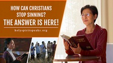 How Can Christians Stop Sinning? The Answer Is Here!
