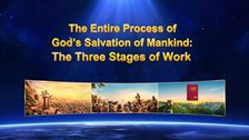 The Entire Process of God's Salvation of Mankind: The Three Stages of Work
