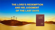 The Lord's Redemption and God's Judgment of the Last Days