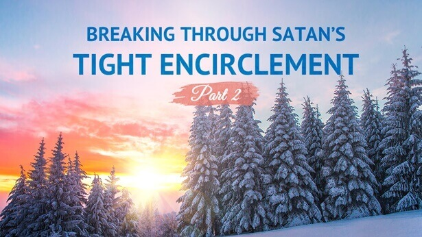 Breaking Through Satan's Tight Encirclement (Audio Essay, Part 2)
