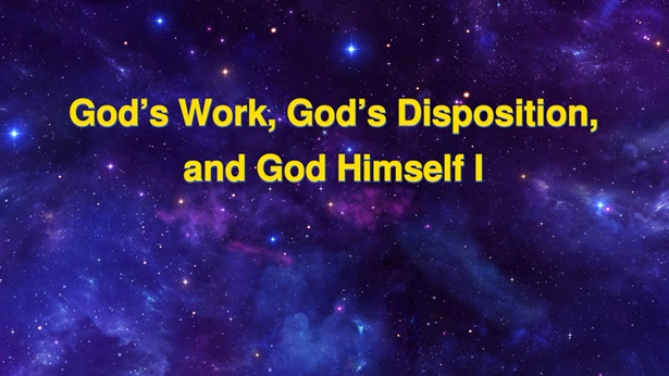 God's Work, God's Disposition, and God Himself I