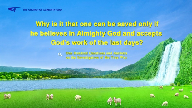 83. Why is it that salvation is only possible through believing in Almighty God and accepting God's work in the last days?