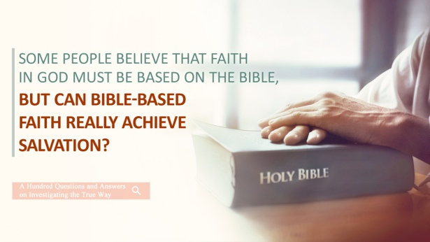 60. Some people believe that faith in God must be based on the Bible, but can Bible-based faith really achieve salvation?