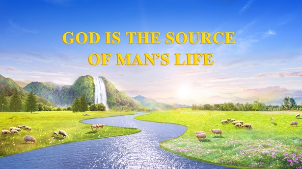 God Is the Source of Man's Life