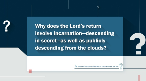 67. Why does the Lord's return involve incarnation—descending in secret—as well as publicly descending from the clouds?
