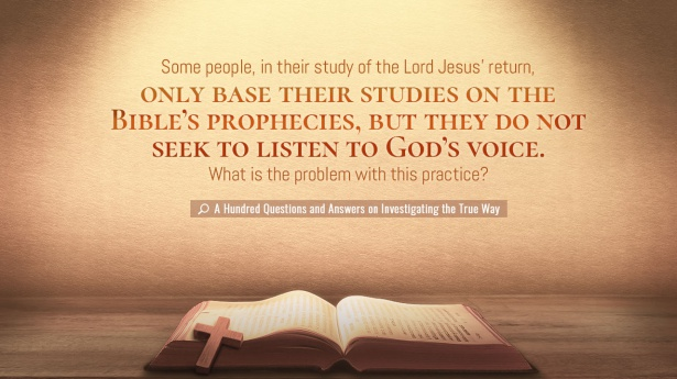 Some people, in their study of the Lord Jesus' return, only base their studies on the Bible's prophecies, but they do not seek to listen to God's voice. What is the problem with this practice?