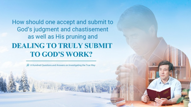 92. How should one accept and submit to God's judgment and chastisement as well as His pruning and dealing to truly submit to God's work?