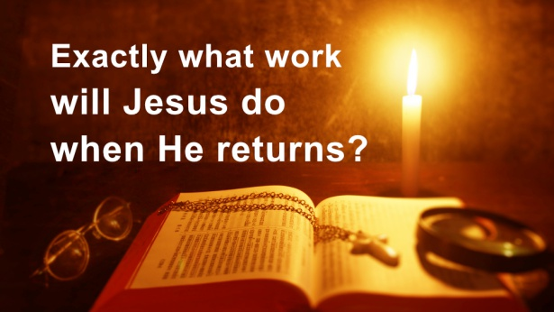 75. Exactly what work will the Lord Jesus do when He returns in the last days?