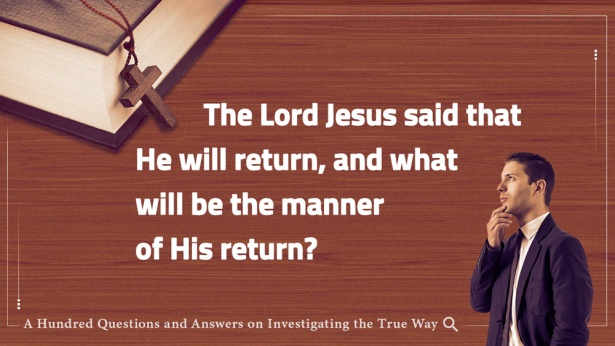 66. The Lord Jesus said that He will return, and what will be the manner of His return?