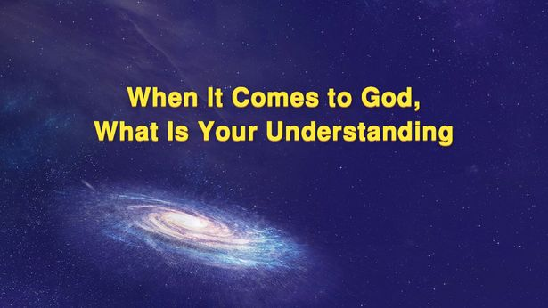 What Is Your Understanding of God?