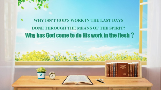 74. Why isn't God's work in the last days done through the means of the Spirit? Why has God come to do His work in the flesh?
