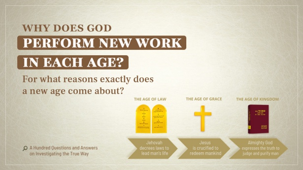 41. Why does God perform new work in each age? For what reasons exactly does a new age come about?