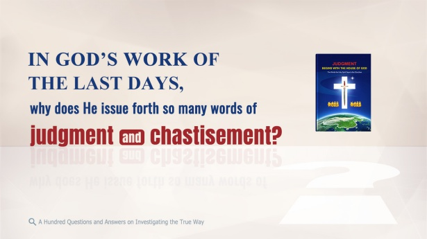78. In God's work of the last days, why does He issue forth so many words of judgment and chastisement?